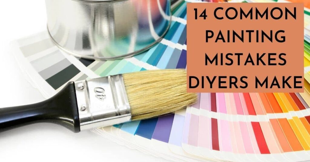 14 COMMON PAINTING MISTAKES DIYERS MAKE